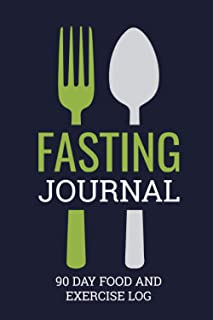 Fasting Journal 90 Day Food and Exercise Log: Fasting Log Book to Record Fast Start and End Times, Food Journal and Exerci...