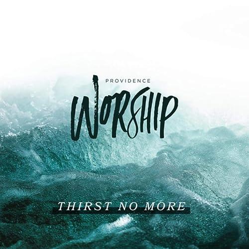 Providence Worship - Thirst No More (2021)
