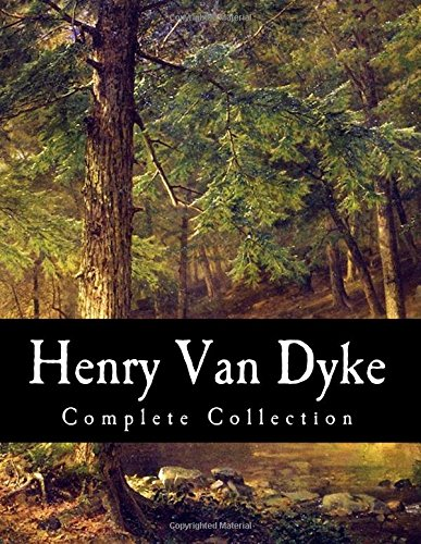 Henry Van Dyke, Complete Collection