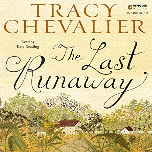 The Last Runaway                   By:                                                                                                                                 Tracy Chevalier                               Narrated by:                                                                                                                                 Kate Reading                      Length: 9 hrs and 51 mins     393 ratings     Overall 4.1