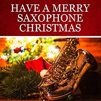 Have a Merry Saxophone Christmas