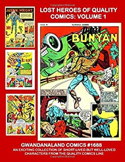 Lost heroes Of Quality Comics: Volume 1: Gwandanaland Comics #1688 -- An Exciting Collection of Eight Great Short-Lived bu...
