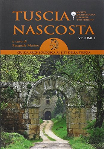 Tuscia nascosta. Guida archeologica ai siti della Tuscia (Vol. 1)