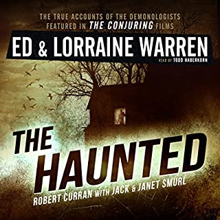 The Haunted: One Family's Nightmare     Ed & Lorraine Warren, Book 3              Written by:                                                                                                                                 Ed Warren,                                                                                        Lorraine Warren,                                                                                        Robert Curran,                   and others                          Narrated by:                                                                                                                                 Todd Haberkorn                      Length: 6 hrs and 31 mins     7 ratings     Overall 4.1