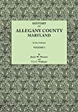 History of Allegany County, Maryland. To this is added a biographical and genealogical record of representative families, prepared from data obtained ... of information. In Two Volumes. Volume I