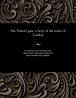 The Traitor's Gate: A Story of the Tower of London