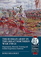 The Russian Army in the Great Northern War, 1700-1721: Organisation, Materiel, Training and Combat Experience, Uniforms (Century of the Soldier, 1618-1721)