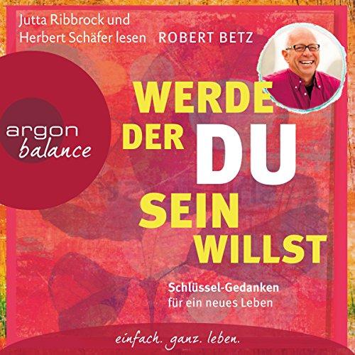Werde, der du sein willst     Schlüssel-Gedanken für ein neues Leben              By:                                                                                                                                 Robert Betz                               Narrated by:                                                                                                                                 Robert Betz                      Length: 2 hrs and 40 mins     1 rating     Overall 5.0