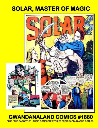 Solar, Master Of Magic: Gwandanaland Comics #1880 -- Plus The Gargoyle!  Their Complete Stories From Captain Aero Comics