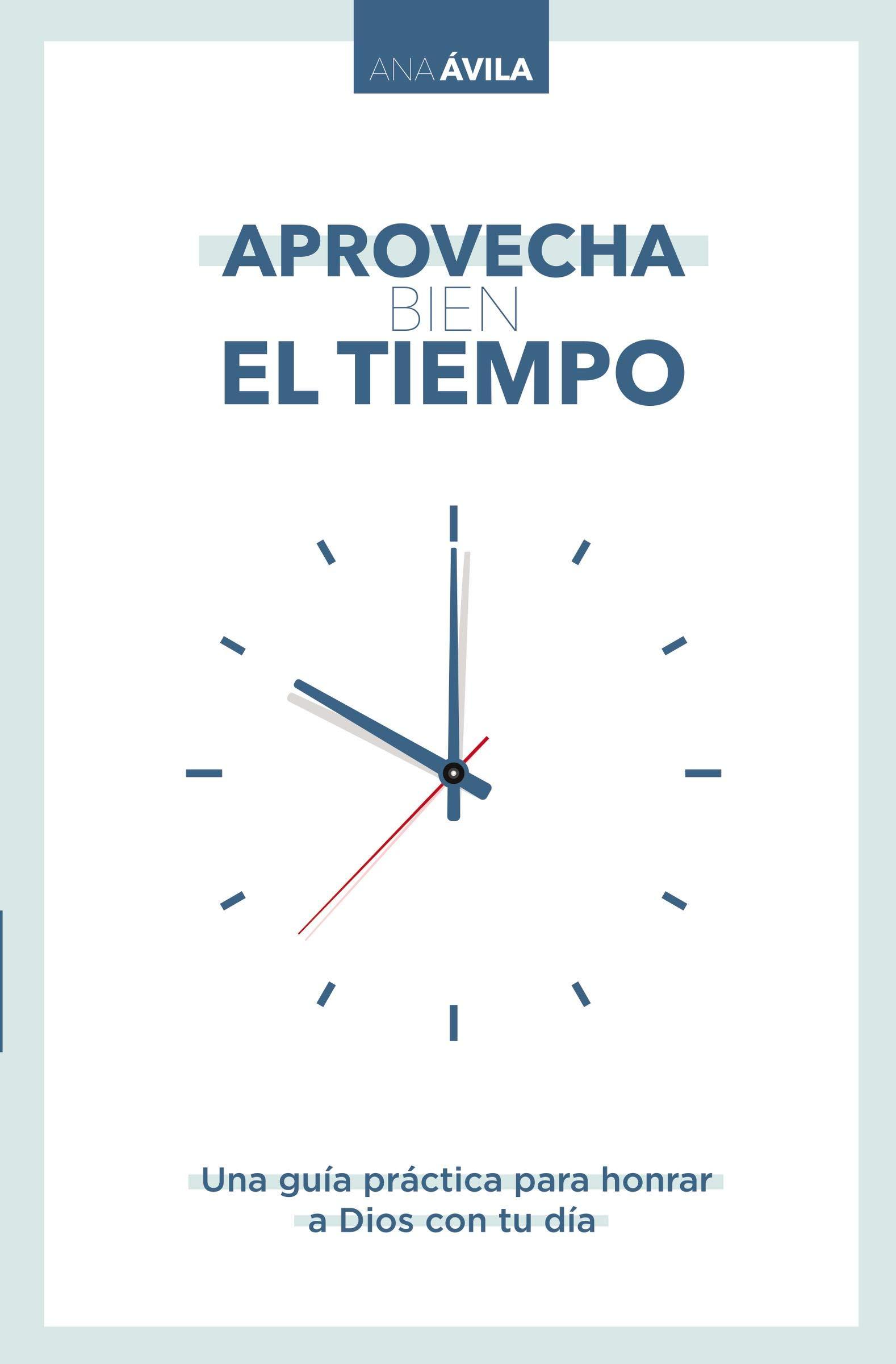 Aprovecha bien el tiempo: Una guía práctica para honrar a Dios con tu día (Spanish Edition)
