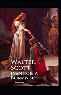 Ivanhoe, A Romance Annotated