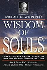 Wisdom of Souls: Case Studies of Life Between Lives From The Michael Newton Institute Kindle Edition