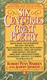 Six Centuries of Great Poetry: A Stunning Collection of Classic British Poems from Chaucer to Yeats - Robert Penn Warren