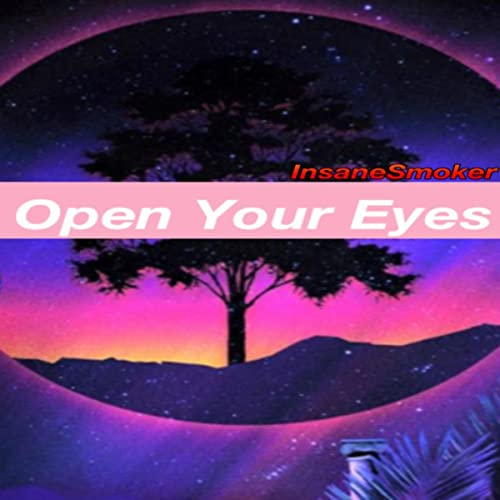 Open Your Eyes And Really See Stars >> Open Your Eyes By Insanesmoker On Amazon Music Amazon Com