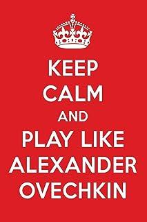 Keep Calm and Play Like Alexander Ovechkin: Alexander Ovechkin Designer Notebook