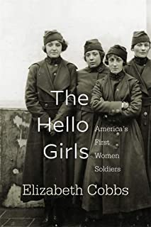 The Hello Girls: America's First Women Soldiers