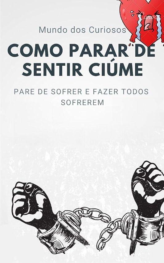 チップ鏡肌寒いComo Parar de Sentir Ciúmes: Pare de sofrer e fazer todos sofrerem (Portuguese Edition)