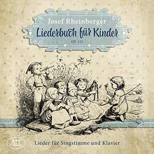 Rheinberger: Liederbuch für Kinder Op. 152 (Weltersteinspielung)