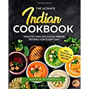 The Ultimate Indian Cookbook: Healthy and Quick Recipes for Every Day incl. Vegan und Vegetarian Recipes