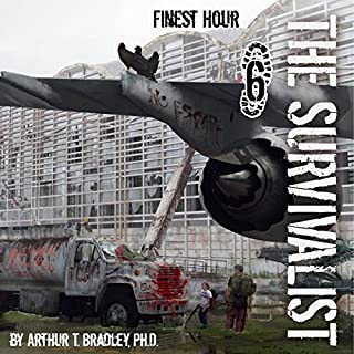 Finest Hour     The Survivalist, Book 6              Written by:                                                                                                                                 Dr. Arthur T. Bradley                               Narrated by:                                                                                                                                 John David Farrell                      Length: 8 hrs and 20 mins     Not rated yet     Overall 0.0