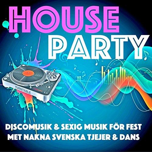 House Party - Discomusik & Sexig Musik för Fest met Nakna Svenska Tjejer & Dans