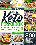 The Basic Keto Cookbook For Beginners On A Budget: 800 Days of Quick, Easy and Healthy Ketogenic Diet Recipes (Ketogenic Diet Books For Beginners 1)