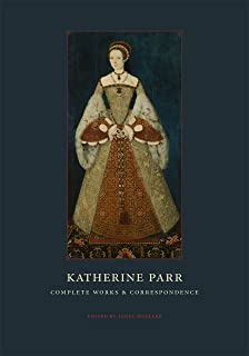 Katherine Parr: Complete Works and Correspondence