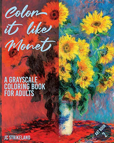 Color It Like Monet A Grayscale Coloring Book for Adults Art Book 2: Modernism Artwork of Claude Monet | Beautiful Journal and Write Notebook of Art ... Relief Therapy (Greyscale Journal Diaries)