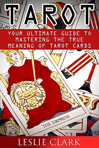 Tarot: Your Ultimate Guide to Mastering the True Meaning of Tarot Cards (Tarot reading, Tarot card, Tarot card meanings, Tarot Cards For Beginners, Psychic ... books, Tarot card reading) (English Edition)