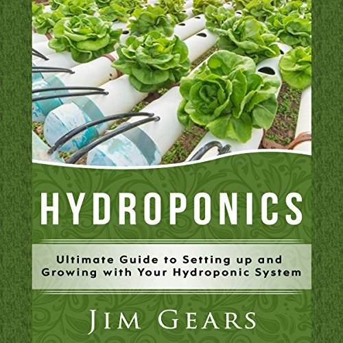 Hydroponics     A Simple Guide to Building Your Own Hydroponics Growing System              By:                                                                                                                                 Jim Gears                               Narrated by:                                                                                                                                 Greg Young                      Length: 1 hr and 4 mins     Not rated yet     Overall 0.0