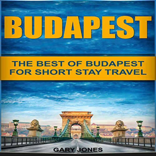Couverture de Budapest: The Best of Budapest for Short Stay Travel