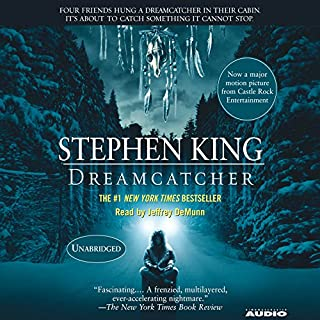 Dreamcatcher                   Written by:                                                                                                                                 Stephen King                               Narrated by:                                                                                                                                 Jeffrey DeMunn                      Length: 22 hrs and 47 mins     33 ratings     Overall 4.3