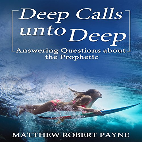 Deep Calls unto Deep     Answering Questions About the Prophetic              By:                                                                                                                                 Matthew Robert Payne                               Narrated by:                                                                                                                                 Steve Stansell                      Length: 1 hr and 42 mins     30 ratings     Overall 3.6