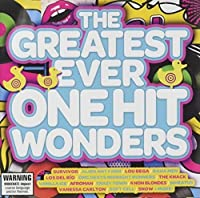 The Greatest Ever One Hit Wonders