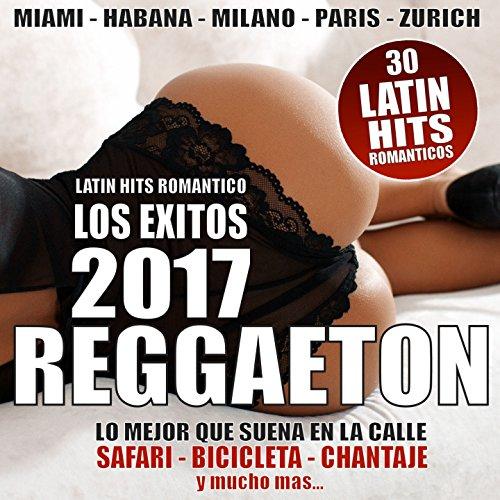 REGGAETON 2017 (30 Latin Hits Romantico - Los Exitos) [Explicit]