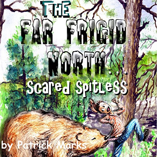The Far Frigid North: Scared Spitless audiobook cover art