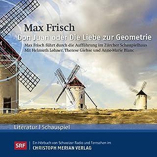 Don Juan oder Die Liebe zur Geometrie                   Autor:                                                                                                                                 Max Frisch                               Sprecher:                                                                                                                                 Helmuth Lohner,                                                                                        Therese Giehse,                                                                                        Anne-Marie Blanc                      Spieldauer: 1 Std. und 36 Min.     1 Bewertung     Gesamt 5,0
