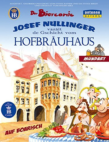 Der Biercomic - Josef Nullinger vazäit de Gschicht vom Hofbräuhaus: Mundart - Bayerisch: Josef Nullinger verzait de Gschicht vom Hofbräuhaus