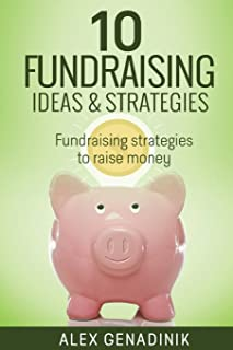 10 Fundraising Ideas & Strategies: Fundraising strategies to raise money for your business (10 Ways to Raise Money for Your Business)