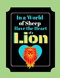 In A World Of Sheep Have The Heart Of A Lion: Lion Courage Quote Green Black Writing Gift - Lined NOTEBOOK, 130 pages, 8.5