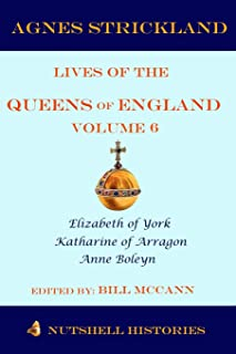 Strickland's Lives of the Queens of England Volume 6