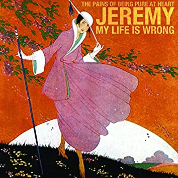 Jeremy/My Life Is Wrong