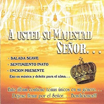 A Usted Su Majestad Señor...