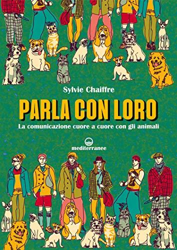 Parla con loro: La comunicazione cuore a cuore con gli animali (Italian Edition)