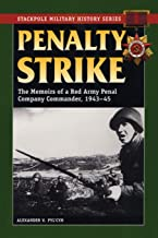 Penalty Strike: The Memoirs of a Red Army Penal Company Commander, 1943-45 (Stackpole Military History Series)
