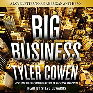 Big Business     A Love Letter to an American Anti-Hero              By:                                                                                                                                 Tyler Cowen                               Narrated by:                                                                                                                                 Steve Edwards                      Length: 7 hrs and 13 mins     Not rated yet     Overall 0.0
