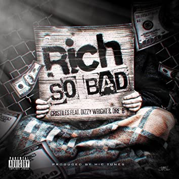 Rich So Bad (Feat. Dizzy Wright & Dre' B) - Single