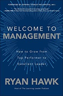 Welcome to Management: How to Grow From Top Performer to Excellent Leader