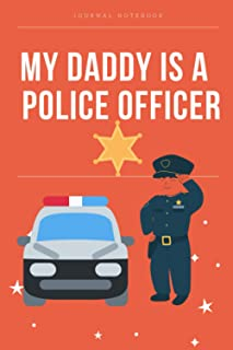 My daddy is a police officer journal notebook: A Journal of Quotes , Police Officer Gift, cute notebook journal