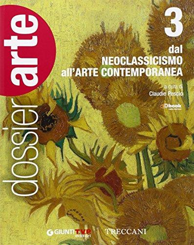 Dossier arte. Per le Scuole superiori. Dal Neoclassicismo all'arte contemporanea (Vol. 3)
